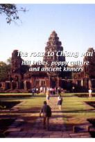 Road To Chiang Mai: Hill Tribes, Poppy Culture And Ancient Khmers