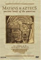 Lost Treasures of the Ancient World: Mayans & Aztecs - Ancient Lands of the Americas
