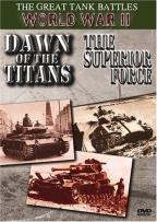 Great Tank Battles Of World War II: Dawn Of The Titans/ The Superior Force