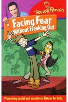 Trevor Romain - Facing Fear Without Freaking Out