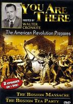 You Are There - The American Revolution Prepares/ The Boston Massacre/ The Boston Tea Party