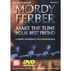 Mordy Ferber: Make the Tune Your Best Friend - A Fresh Approach to Improvising