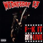 Wednesday 13 - Fuck it, We'll Do It Live