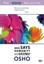 "Osho Collection - Vol. 1: ""Who Says Humanity Needs Saving?"""