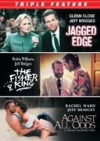 Jeff Bridges Triple Feature: Jagged Edge/Against All Odds/Fisher King