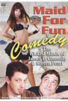 James Connolly/Steven Pearl: Maid for Fun Comedy