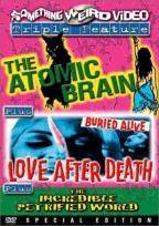 Atomic Brain/Love After Death/The Incredible Petrified World - Triple Feature