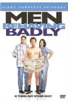 Men Behaving Badly - Eight Complete Episodes