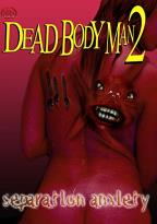 Separation Anxiety: Dead Body Man 2