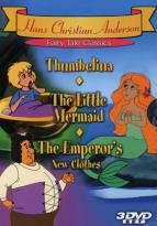 Hans Christian Andersen Fairy Tale Classics: Thumbelina/The Little Mermaid/The Emperor's New Clothes