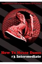 How to House Dance, Vol. 3: Intermediate