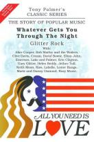 All You Need Is Love: The Story of Popular Music: Whatever Gets You Through the Night (Glitter Rock)