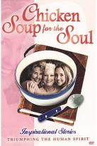 Chicken Soup for the Soul: Inspirational Stories Triumphing the Human Spirit