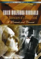 Erich Wolfgang Korngold: Portrait and Concert / Adventures of a Wunderkind