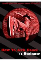 How to Jerk Dance, Vol. 1: Beginner