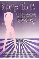 Strip To It - Core Moves & Fantasies Sexy Striptease
