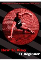 How to BBoy, Vol. 1: Beginner