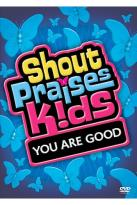 Shout Praises! Kids - You Are Good