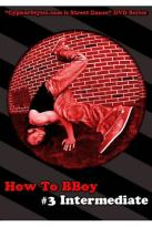How to BBoy, Vol. 3: Intermediate