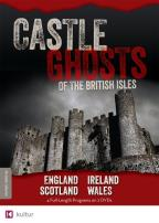 Castle Ghosts of The British Isles: England / Ireland / Scotland / Wales