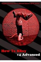How to BBoy, Vol. 4: Advanced