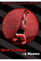 How to BBoy, Vol. 5: Master