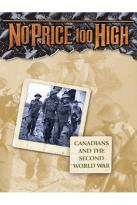 No Price Too High - Canadians And The Second World War