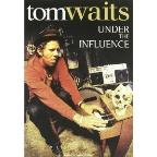 Under The Influence:Tom Waits