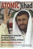 Atomic Jihad: Ahmadinejad's Coming War For Islamic Revival And Obamas Politics