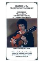 Guillermo Rios: Mastery of the Flamenco Guitar Series, Vol. 3 - The Non - Rhythmic Flamenco Tradition