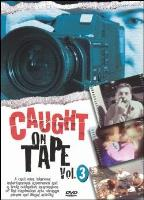 Caught On Tape Volume 3