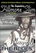 Legendary Fillmore Slim Featuring Gangsta Brown: Playing the Blues