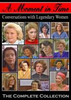 Moment in Time: Conversations with Legendary Women - The Complete Collection
