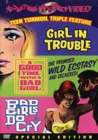 Girl In Trouble/Good Time with a Bad Girl/Bad Girls Do Cry - Triple Feature