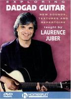 Exploring DADGAD Guitar: New Sounds, Textures, and Repertoire - Laurence Juber