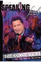 Speaking Freely - Vol. 5: Hugo Chavez On the Path to Socialism