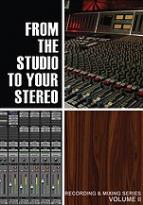 Recording & Mixing Series, Vol. 2: From the Studio to Your Stereo
