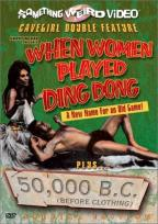 When Women Played Ding-Dong/50,000 B.C.- Double Feature