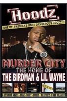 Hoodz - Murder City, Home of Birdman & Lil Wayne