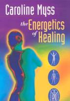 Caroline Myss - The Energetics of Healing