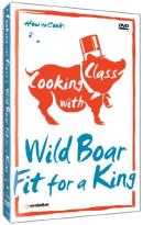 Cooking with Class: Wild Boar Fit for a King