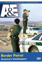 A&E: Border Patrol - America's Gatekeepers