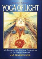 Yoga of Light - Meditations, Mudras, and Expressions of the Divine Feminine