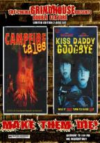 Make Them Die: Campfire Tales / Kiss Daddy Goodbye - Grindhouse Double Feature