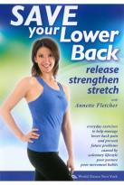 Annette Fletcher: Save Your Lower Back - Release, Strengthen, Stretch