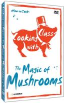 Cooking with Class: The Magic of Mushrooms