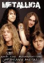 Metallica: And the Reinvention of Heavy Metal
