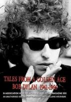 Bob Dylan - Tales from a Golden Age: Bob Dylan 1941 - 1966