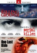 Killing Grounds/Diary of a Serial Killer/One Last Ride