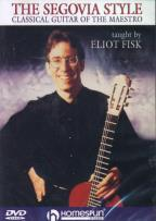 Segovia Style: Classical Guitar of the Maestro - Eliot Fisk